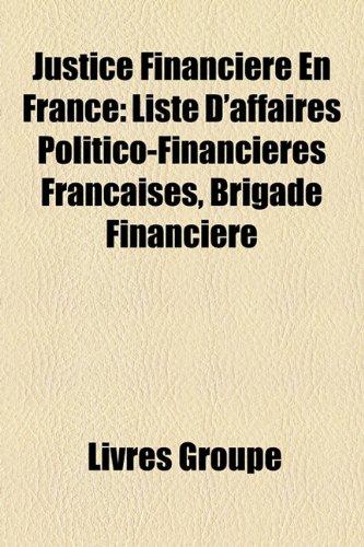 Justice Financiere En France: Liste D'Affaires Politico-Financieres Franaises, Brigade Financiere