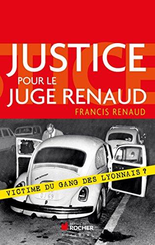 Justice pour le juge Renaud: Victime du gang des lyonnais ?
