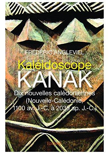 Kaléidoscope kanak. Dix nouvelles calédoniennes.: (Nouvelle-Calédonie, 1100 av. J.-C. à 2035 ap. J.-C.) (Classique)