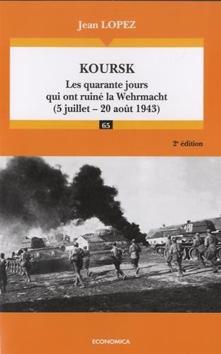 Koursk: Les quarante jours qui ont ruiné la Wehrmacht (5 juillet - 20 août 1943)