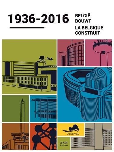 LA BELGIQUE CONSTRUIT 1936 - 2016