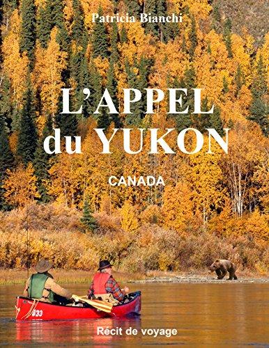 L'APPEL DU YUKON: CANADA Récit de voyage
