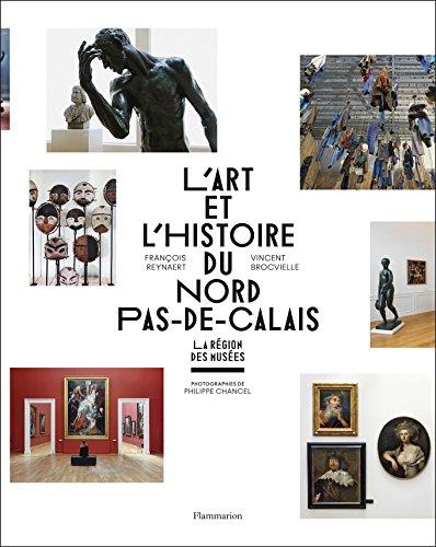 L'Art et l'histoire du Nord-Pas-de-Calais: La Région des Musées