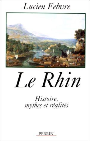 LE RHIN. Histoire, mythes et réalités, Edition 1997