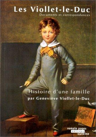 LES VIOLLET-LE-DUC. Histoire d'une famille