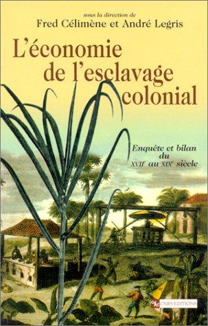 L'Economie de l'esclavage colonial : Enquête et bilan du XVIIe au XIXe siècle