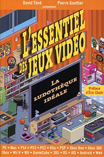 L'Essentiel des jeux vidéo: La ludothèque idéale