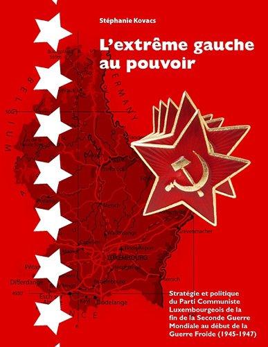 L'Extrême Gauche au Pouvoir, Stratégie et politique du Parti Communiste Luxembourgeois de la fin de la Seconde Guerre…