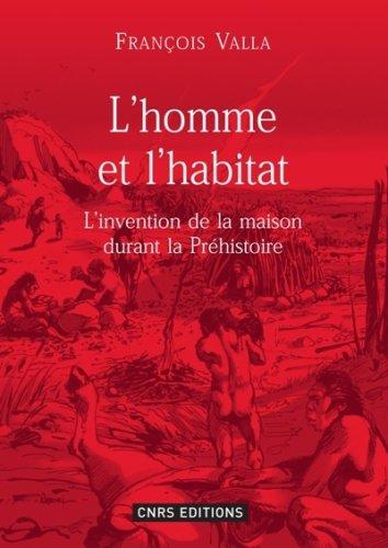 L'Homme et l'habitat. L'invention de la maison durant la préhistoire