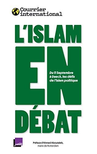 L'ISLAM EN DÉBAT: Du 11 Septembre à Daech, les défis de l'islam politique