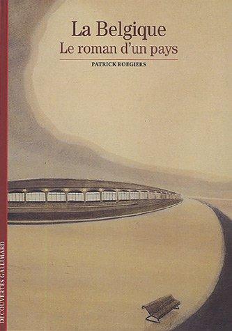 La Belgique: Le roman d'un pays