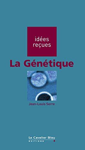 La Génétique: idées reçues sur la génétique (Idees recues t. 112)