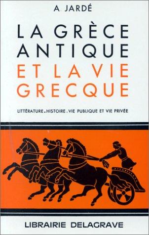 La Grèce antique et la vie grecque : Littérature, histoire, vie publique et vie privée