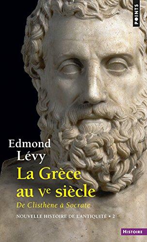 La Grèce au Ve siècle. De Clisthène à Socrate. Nouvelle histoire de l'antiquité