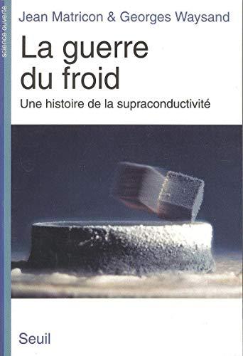 La Guerre du froid. Une histoire de la supraconductivité