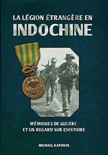 La Légion étrangère en Indochine: Mémoires de guerre et un regard sur l'histoire