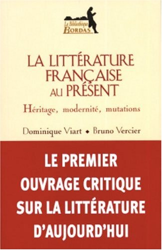 La Littérature Française au présent : Héritage , modernité, mutations