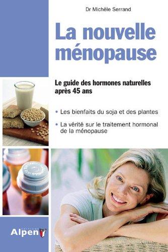 La Nouvelle ménopause - Le guide des hormones naturelles après 45 ans
