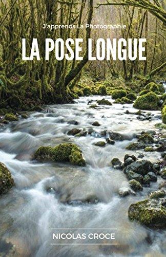 La Pose Longue: Les secrets de la photographie en pose longue enfin expliqués simplement