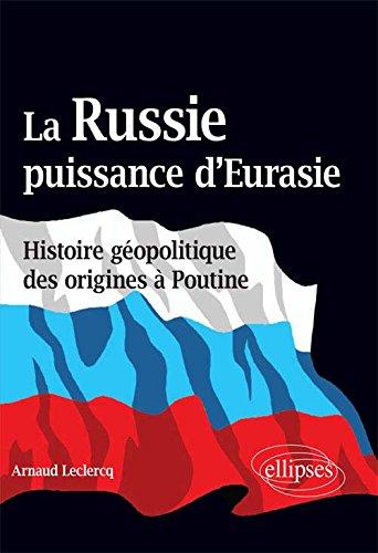 La Russie Puissance d'Eurasie Histoire Géopolitique des Origines à Poutine