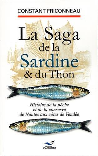 La Saga de la sardine et du thon: Histoire de la pêche et de la conserve de Nantes aux côtes de Vendée