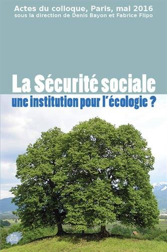 La Sécurité sociale une institution pour l'écologie ? : Actes du colloque, Paris, mai 2016