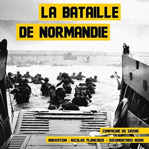 La bataille de Normandie: Les plus grandes batailles de l'Histoire