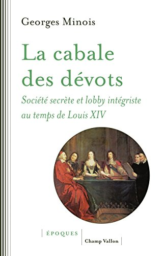 La cabale des dévots : Société secrète et lobby intégriste sous Louis XIV