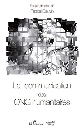 La communication des ONG humanitaires (Communication, politique et société)