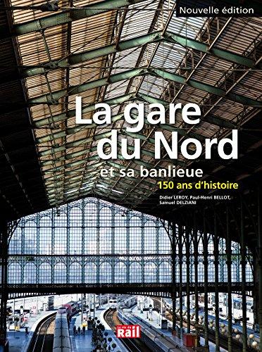 La gare du Nord et sa banlieue : 150 ans d'histoire