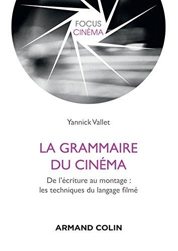 La grammaire du cinéma - De l'écriture au montage : les techniques du langage filmé: De l'écriture au montage : les…
