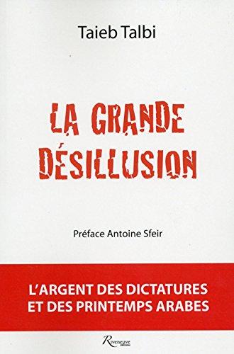 La grande désillusion. L'argent des dictatures et des Printemps arabes