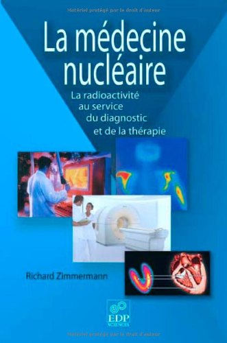 La médecine nucléaire : La radioactivité au service du diagnostic et de la thérapie