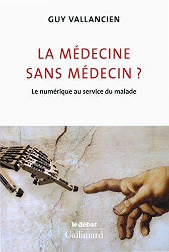 La médecine sans médecin?: Le numérique au service du malade