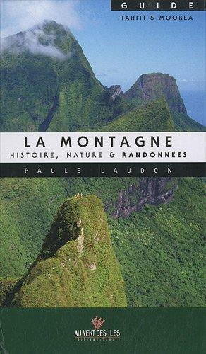 La montagne : histoire, nature & randonnées : Guide Tahiti & Moorea