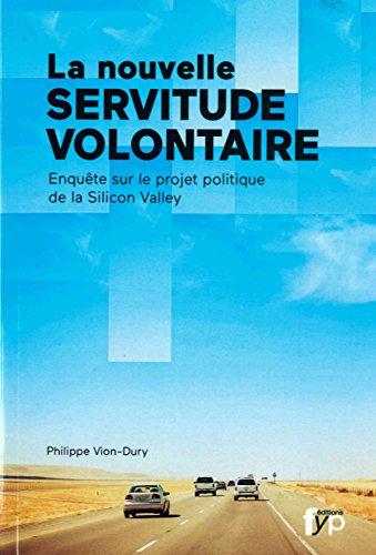 La nouvelle servitude volontaire : Enquête sur le projet politique de la Silicon Valley