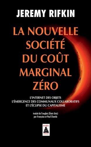 La nouvelle société du coût marginal zéro : L'internet des objets, l'émergence des communaux collaboratifs et l'éclipse…