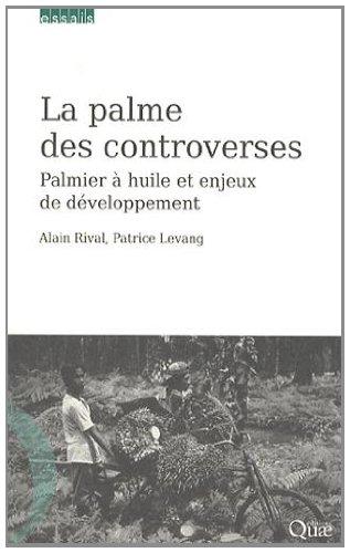 La palme des controverses: Palmier à huile et enjeux de développement.