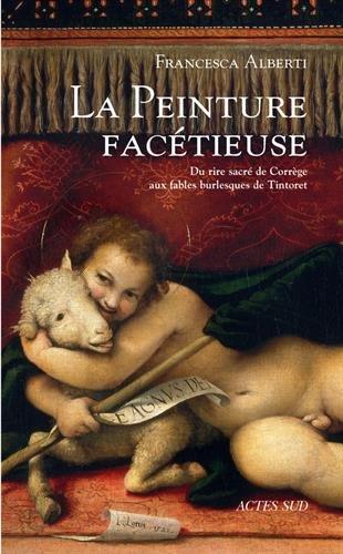 La peinture facétieuse: Du rire sacré de Corrège aux fables burlesques de Tintoret