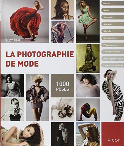 La photographie de mode: 1000 poses
