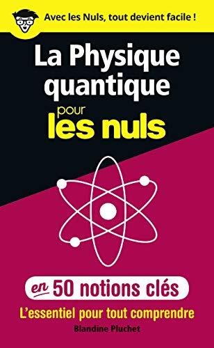 La physique quantique pour les Nuls en 50 notions clés - L'essentiel pour tout comprendre