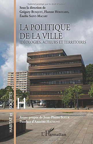 La politique de la ville: Idéologies, acteurs et territoires