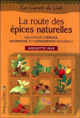 La route des épices : Aromates, condiments et mélanges d'épices naturels