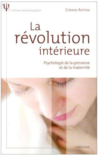 La révolution intérieure - Psychologie de la grossesse et de la maternité