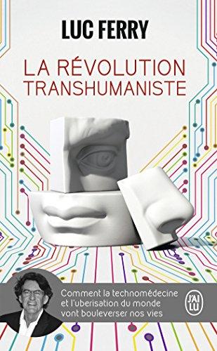 La révolution transhumaniste: Comment la technomédecine et l'uberisation du monde vont bouleverser nos vies