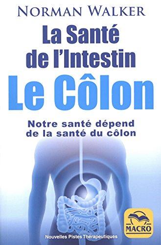 La santé de l'intestin. Le côlon: Notre santé dépend de la santé du côlon