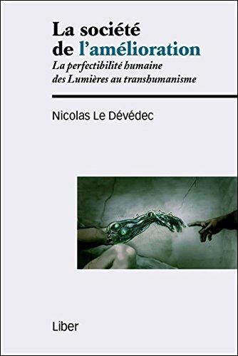 La société de l'amélioration - La perfectibilité humaine des Lumières au transhumanisme