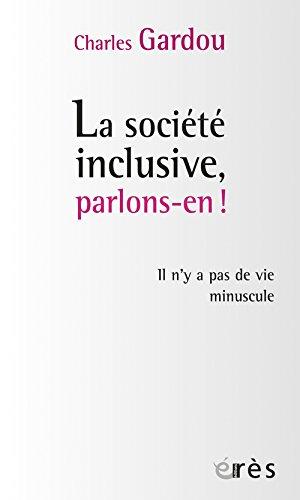 La société inclusive, parlons-en ! : Il n'y a pas de vie minuscule