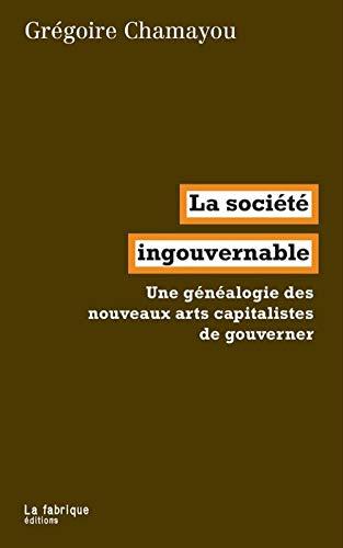 La Société ingouvernable: Une généalogie du libéralisme autoritaire