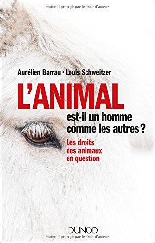 L'animal est-il un homme comme les autres ? Les droits des animaux en question: Les droits des animaux en question